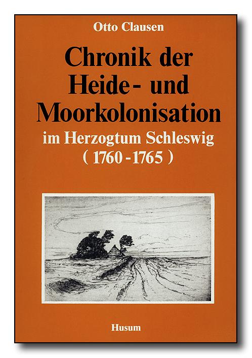 clausen otto chronik der heide und moorkolonisation im herzogtum schleswig 1760 1765. Black Bedroom Furniture Sets. Home Design Ideas